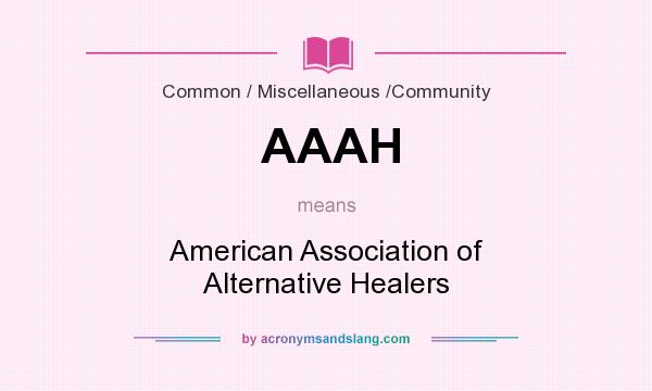What does AAAH mean? It stands for American Association of Alternative Healers