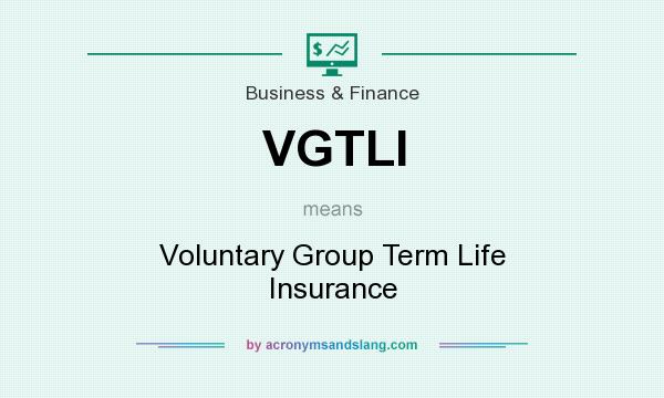 What does VGTLI mean? It stands for Voluntary Group Term Life Insurance