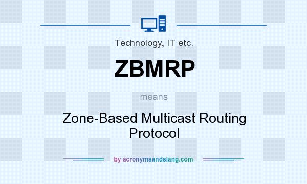 What does ZBMRP mean? It stands for Zone-Based Multicast Routing Protocol