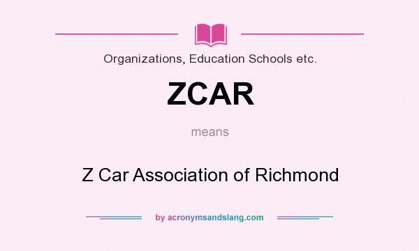 What does ZCAR mean? It stands for Z Car Association of Richmond