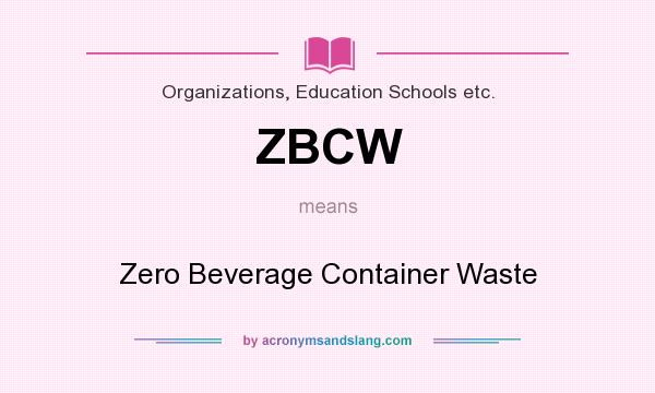 What does ZBCW mean? It stands for Zero Beverage Container Waste