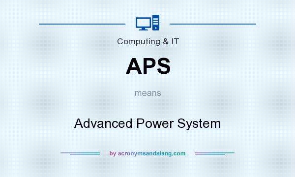 What does APS mean? It stands for Advanced Power System