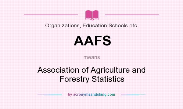 What does AAFS mean? It stands for Association of Agriculture and Forestry Statistics