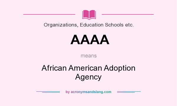 What does AAAA mean? It stands for African American Adoption Agency