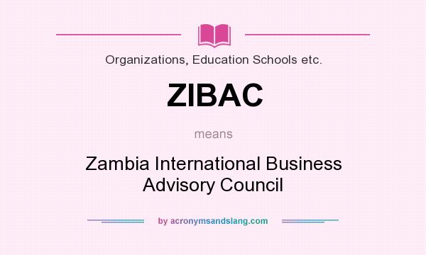What does ZIBAC mean? It stands for Zambia International Business Advisory Council