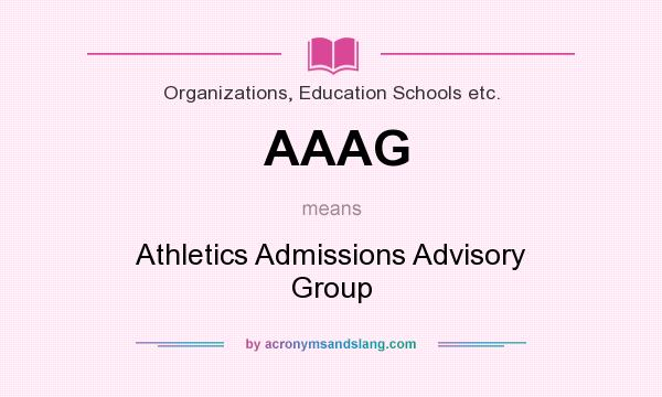 What does AAAG mean? It stands for Athletics Admissions Advisory Group