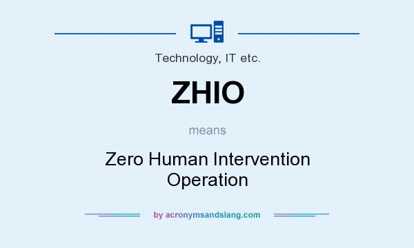 What does ZHIO mean? It stands for Zero Human Intervention Operation