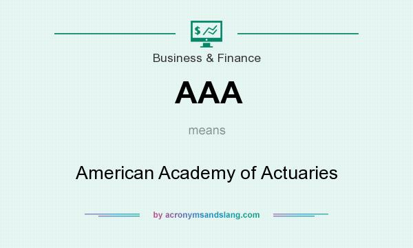 What does AAA mean? It stands for American Academy of Actuaries
