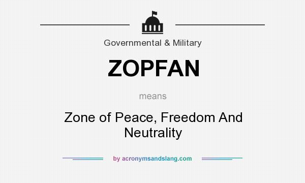What does ZOPFAN mean? It stands for Zone of Peace, Freedom And Neutrality