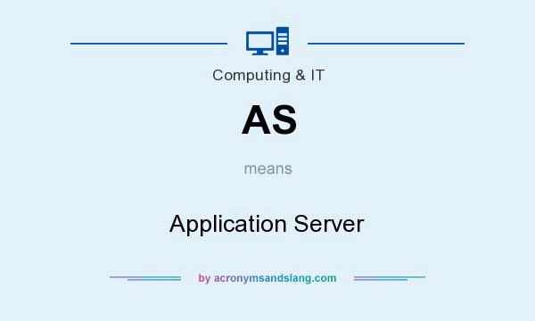 What does AS mean? It stands for Application Server