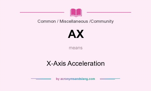 What does AX mean? It stands for X-Axis Acceleration