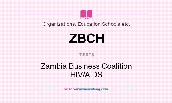 What does ZBCH mean? It stands for Zambia Business Coalition HIV/AIDS