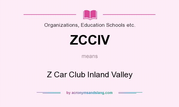 What does ZCCIV mean? It stands for Z Car Club Inland Valley