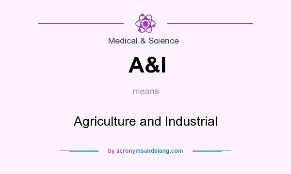 What does A&I mean? It stands for Agriculture and Industrial
