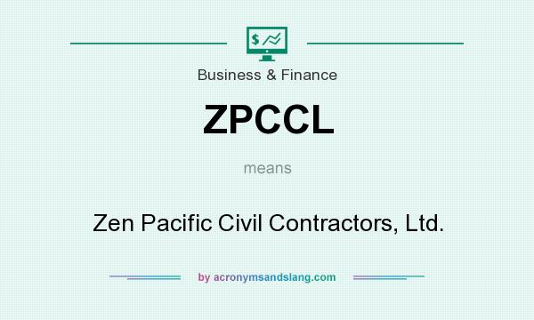 What does ZPCCL mean? It stands for Zen Pacific Civil Contractors, Ltd.