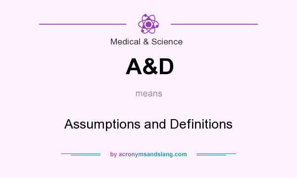 What does A&D mean? It stands for Assumptions and Definitions