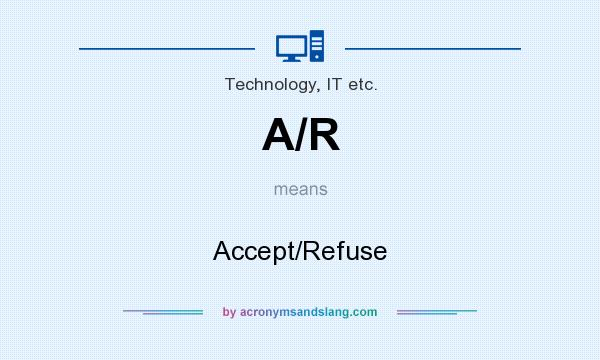 What does A/R mean? It stands for Accept/Refuse