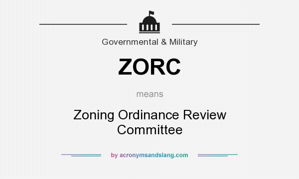 What does ZORC mean? It stands for Zoning Ordinance Review Committee