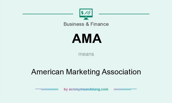 What does AMA mean? It stands for American Marketing Association