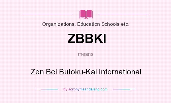 What does ZBBKI mean? It stands for Zen Bei Butoku-Kai International
