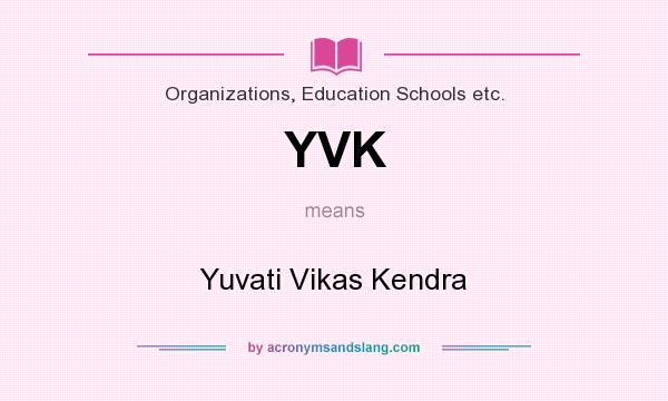 What does YVK mean? It stands for Yuvati Vikas Kendra