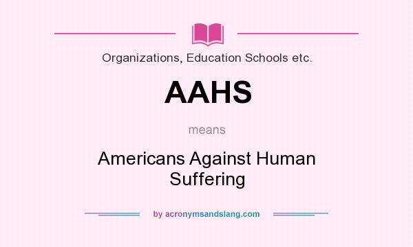 What does AAHS mean? It stands for Americans Against Human Suffering