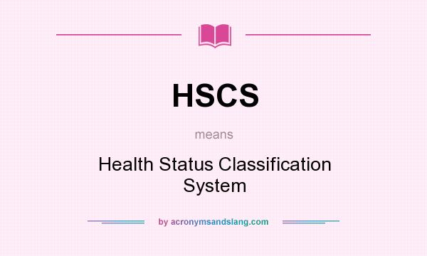 What does HSCS mean? It stands for Health Status Classification System