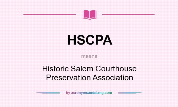 What does HSCPA mean? It stands for Historic Salem Courthouse Preservation Association