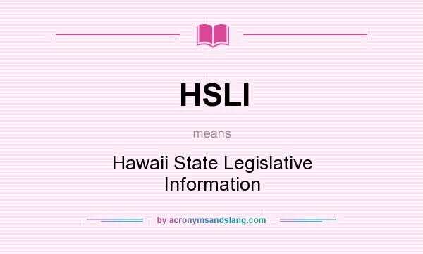 What does HSLI mean? It stands for Hawaii State Legislative Information