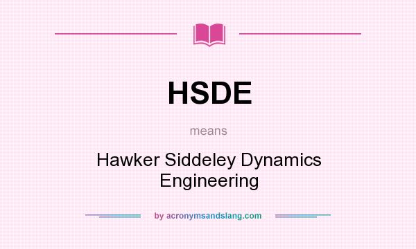 What does HSDE mean? It stands for Hawker Siddeley Dynamics Engineering