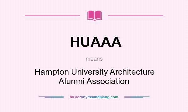 What does HUAAA mean? It stands for Hampton University Architecture Alumni Association
