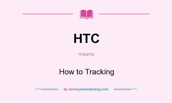 What does HTC mean? It stands for How to Tracking