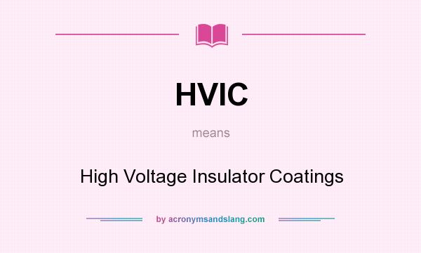 What does HVIC mean? It stands for High Voltage Insulator Coatings
