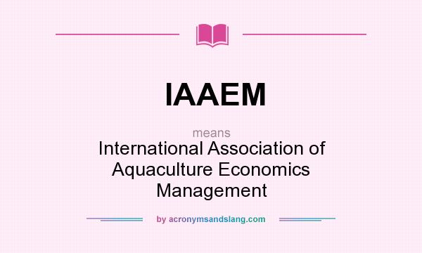 What does IAAEM mean? It stands for International Association of Aquaculture Economics Management
