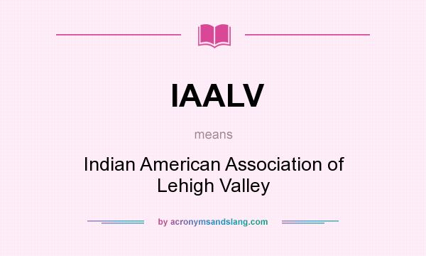 What does IAALV mean? It stands for Indian American Association of Lehigh Valley