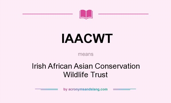 What does IAACWT mean? It stands for Irish African Asian Conservation Wildlife Trust