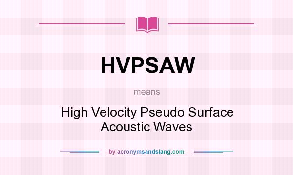 What does HVPSAW mean? It stands for High Velocity Pseudo Surface Acoustic Waves