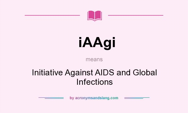 What does iAAgi mean? It stands for Initiative Against AIDS and Global Infections