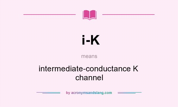 What does i-K mean? It stands for intermediate-conductance K  channel