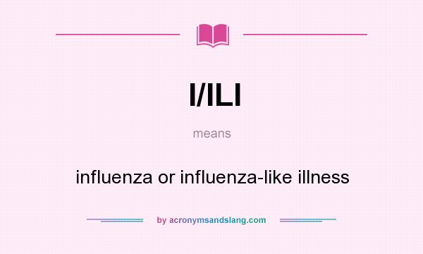 What does I/ILI mean? It stands for influenza or influenza-like illness
