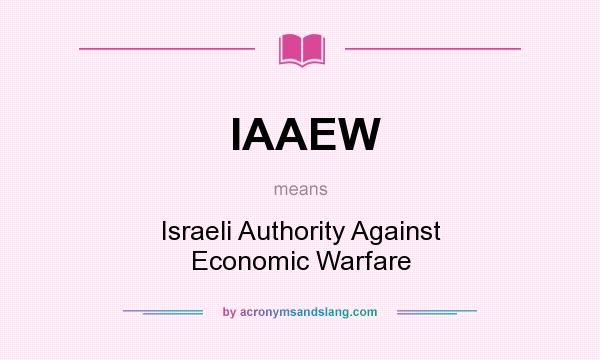 What does IAAEW mean? It stands for Israeli Authority Against Economic Warfare