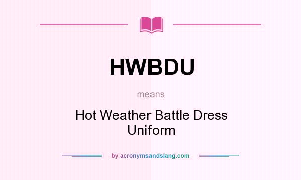 What does HWBDU mean? It stands for Hot Weather Battle Dress Uniform