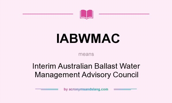 What does IABWMAC mean? It stands for Interim Australian Ballast Water Management Advisory Council