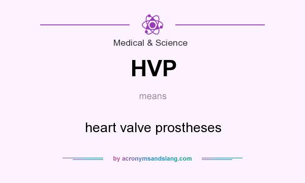 What does HVP mean? It stands for heart valve prostheses