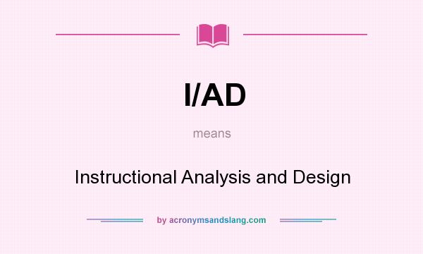 What does I/AD mean? It stands for Instructional Analysis and Design