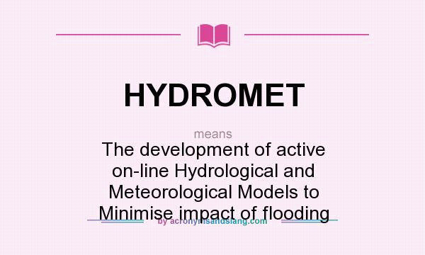 What does HYDROMET mean? It stands for The development of active on-line Hydrological and Meteorological Models to Minimise impact of flooding