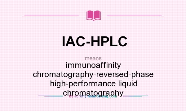 What does IAC-HPLC mean? It stands for immunoaffinity chromatography-reversed-phase high-performance liquid chromatography