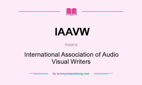 What does IAAVW mean? It stands for International Association of Audio Visual Writers