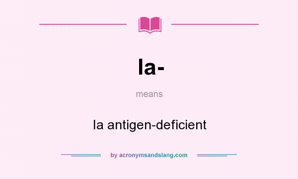 What does Ia- mean? It stands for Ia antigen-deficient