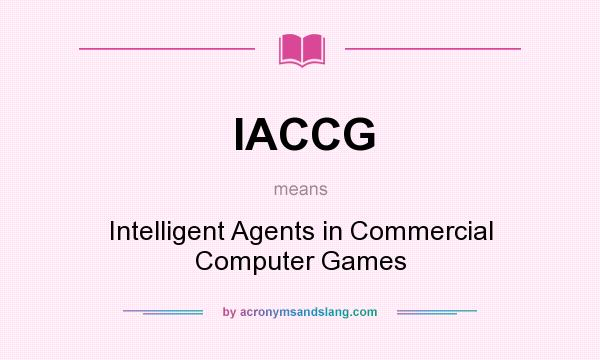 What does IACCG mean? It stands for Intelligent Agents in Commercial Computer Games